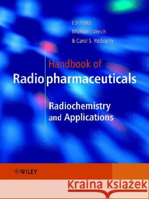 Handbook of Radiopharmaceuticals: Radiochemistry and Applications Michael Welch Carol S. Redvanly Michael J. Welch 9780471495604 John Wiley & Sons