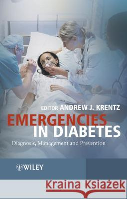 Emergencies in Diabetes : Diagnosis, Management and Prevention Andrew J. Krentz 9780471498148