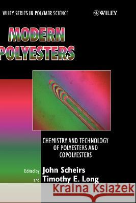 Modern Polyesters : Chemistry and Technology of Polyesters and Copolyesters Timothy E. Long John Scheirs Timothy E. Long 9780471498568