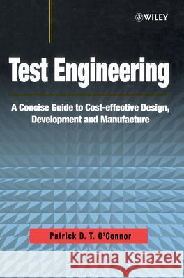 Test Engineering : A Concise Guide to Cost-effective Design, Development and Manufacture Patrick D. T. O'Connor 9780471498827