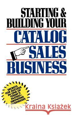 Starting and Building Your Catalog Sales Business : Secrets for Success in One of Today's Fastest-Growing Businesses Herman Holtz 9780471508168 John Wiley & Sons