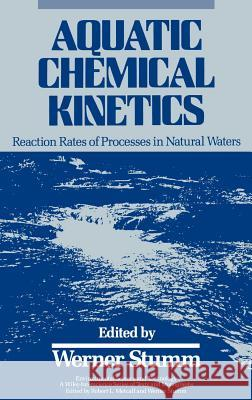 Aquatic Chemical Kinetics: Reaction Rates of Processes in Natural Waters Werner Stumm 9780471510291