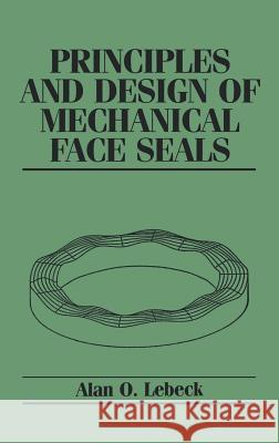 Principles and Design of Mechanical Face Seals Alan O. Lebeck Lebeck 9780471515333
