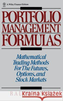 Portfolio Management Formulas: Mathematical Trading Methods for the Futures, Options, and Stock Markets Ralph Vince Vince 9780471527565