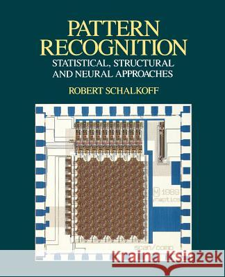 Pattern Recognition: Statistical, Structural and Neural Approaches Robert J. Schalkoff Schalkoff 9780471529743