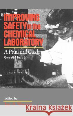 Improving Safety in the Chemical Laboratory: A Practical Guide Jay A. Young 9780471530367