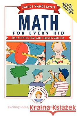 Janice Vancleave's Math for Every Kid: Easy Activities That Make Learning Math Fun Janice Pratt VanCleave Janice Van Cleave 9780471542650