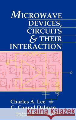 Microwave Devices, Circuits and Their Interaction Charles A. Lee G. Conrad Dalman 9780471552161