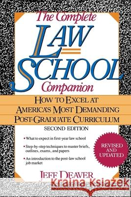 The Complete Law School Companion: How to Excel at America's Most Demanding Post-Graduate Curriculum Jeffery Deaver Jeff Deaver 9780471554912