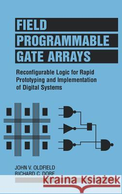 Field-Programmable Gate Arrays: Reconfigurable Logic for Rapid Prototyping and Implementation of Digital Systems John V. Oldfield Oldfield                                 Oldfield 9780471556657