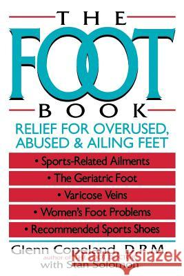 The Foot Book: Relief for Overused, Abused & Ailing Feet Glenn Copeland Cynthia Copeland Solomon 9780471558408