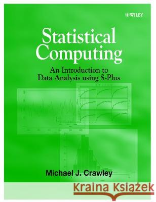 Statistical Computing: An Introduction to Data Analysis Using S-Plus Michael Crawley 9780471560401