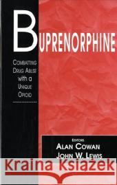 Buprenorphine: Combatting Drug Abuse with a Unique Opioid Alan Cowan John W. Lewis 9780471561989