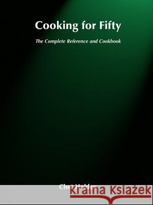 Cooking for Fifty: The Complete Reference and Cookbook Chet Holden Holden 9780471570158