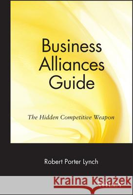 Business Alliances Guide : The Hidden Competitive Weapon Robert Porter Lynch Lynch                                    Henry Ed. Lynch 9780471570301