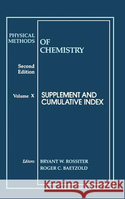 Physical Methods of Chemistry : Supplement and Cumulative Index Bryant W. Rossiter Rossiter                                 Baetzold 9780471570868