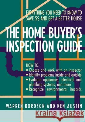 The Home Buyer's Inspection Guide: Everything You Need to Know to Save $$ and Get a Better House Warren Boroson Ken Austin Boroson 9780471574507