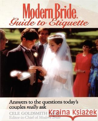 Modern Bride Guide to Etiquette : Answers to the Questions Today's Couples Really Ask Cele Goldsmith Lalli 9780471582991