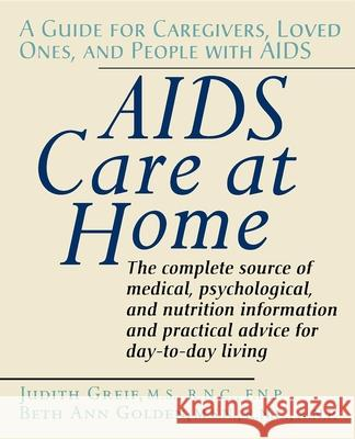 AIDS Care at Home: A Guide for Caregivers, Loved Ones, and People with AIDS Judith Greif Judith Grief Beth Ann Golden 9780471584681