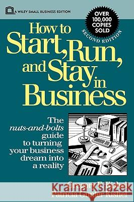 How to Start, Run, and Stay in Business Gregory F. Kishel Kishel                                   Patricia Gunter Kishel 9780471592549 John Wiley & Sons