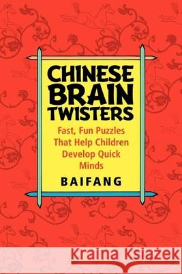 Chinese Brain Twisters: Fast, Fun Puzzles That Help Children Develop Quick Minds Baifang 9780471595052