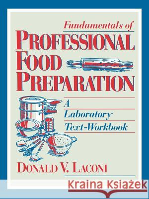 Fundamentals of Professional Food Preparation: A Laboratory Text-Workbook Donald V. Laconi 9780471595236