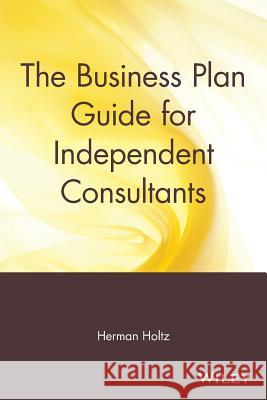 The Business Plan Guide for Independent Consultants Herman Holtz 9780471597353