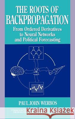 The Roots of Backpropagation: From Ordered Derivatives to Neural Networks and Political Forecasting Paul John Werbos Werbos 9780471598978