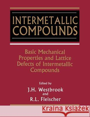 Intermetallic Compounds, Basic Mechanical Properties and Lattice Defects of J. H. Westbrook Westbrook                                J. H. Westbrook 9780471611752
