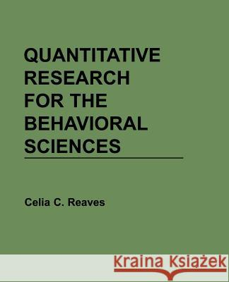Quantitative Research for the Behavioral Sciences Celia C. Reaves Reaves 9780471616832