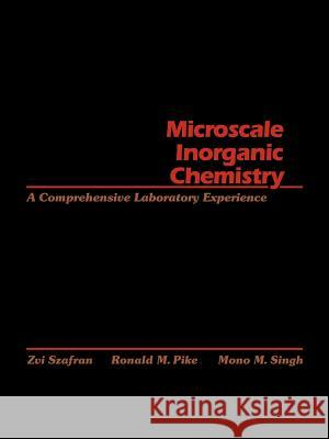 Microscale Inorganic Chemistry: A Comprehensive Laboratory Experience Zui Szafran Ronald M. Pike Szafran 9780471619963