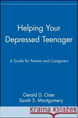 Helping Your Depressed Teenager: A Guide for Parents and Caregivers Gerald D. Oster Oster                                    Montgomery 9780471621843