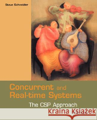 Concurrent and Real-Time Systems: The CSP Approach Steve Schneider S. A. Schneider Schneider 9780471623731