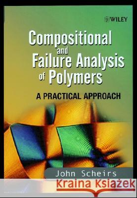 Compositional and Failure Analysis of Polymers : A Practical Approach John Scheirs Scheirs 9780471625728