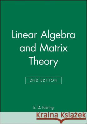 Linear Algebra and Matrix Theory Evar D. Nering Nering                                   E. D. Nering 9780471631781