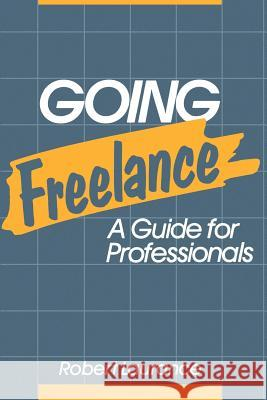 Going Freelance: A Guide for Professionals Robert Laurance 9780471632559