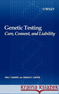 Genetic Testing : Care, Consent and Liability Neil F. Sharpe Ronald F. Carter 9780471649878
