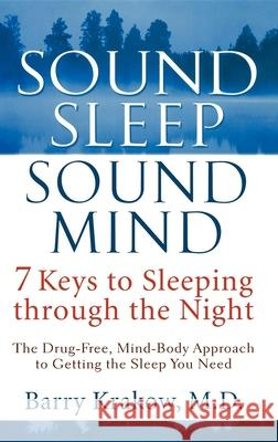 Sound Sleep, Sound Mind: 7 Keys to Sleeping Through the Night Barry Krakow 9780471650645