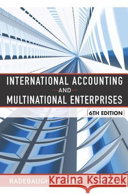 International Accounting and Multinational Enterprises Lee H. Radebaugh Sidney J. Gray Ervin L. Black 9780471652694