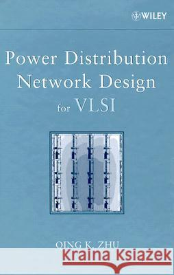 Power Distribution Network Design for VLSI Qing Zhu 9780471657200