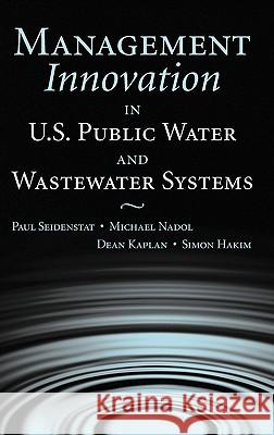 Management Innovation in U.S. Public Water and Wastewater Systems Paul Seidenstat Michael Nadol Dean Kaplan 9780471657446