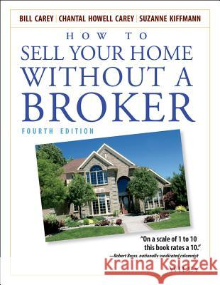 How to Sell Your Home Without a Broker Bill Carey Chantal Howell-Carey Suzanne Kiffmann 9780471668541