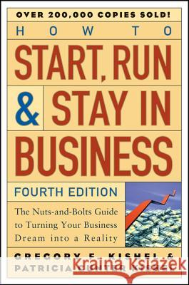 How to Start, Run, and Stay in Business : The Nuts-and-Bolts Guide to Turning Your Business Dream Into a Reality Patricia Gunter Kishel Gregory F. Kishel 9780471671848
