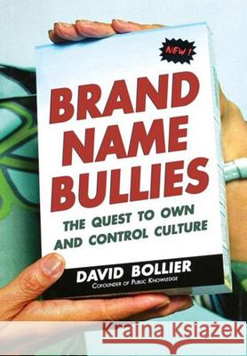 Brand Name Bullies: The Quest to Own and Control Culture David Bollier 9780471679271