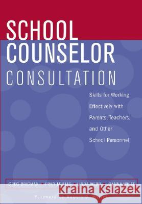 School Counselor Consultation : Skills for Working Effectively with Parents, Teachers, and Other School Personnel Greg Brigman Fran Mullis Linda Webb 9780471683698