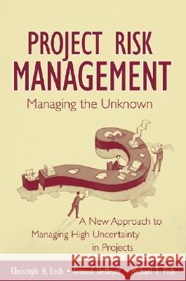 Managing the Unknown: A New Approach to Managing High Uncertainty and Risk in Projects Christoph H. Loch Arnoud DeMeyer Michael T. Pich 9780471693055