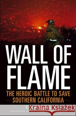 Wall of Flame: The Heroic Battle to Save Southern California Erich Krauss Mike Bell 9780471696568