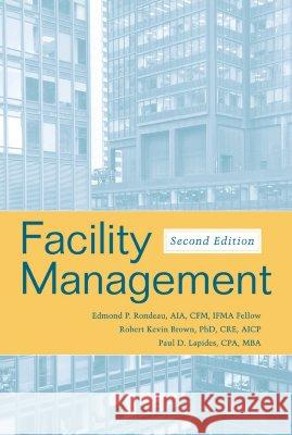 Facility Management 2E Edmond P. Rondeau Robert Kevin Brown Paul D. Lapides 9780471700593