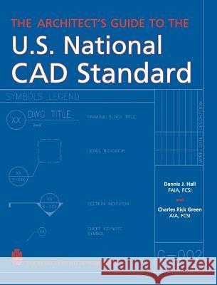 The Architect's Guide to the U.S. National CAD Standard Dennis J. Hall Charles R. Green 9780471703785