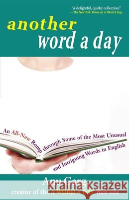 Another Word a Day: An All-New Romp Through Some of the Most Unusual and Intriguing Words in English Anu Garg 9780471718451